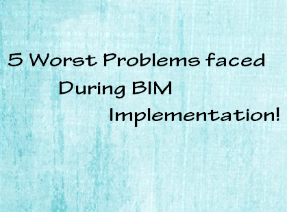 5 worst problems faced during BIM implementation | BIM Modeling India