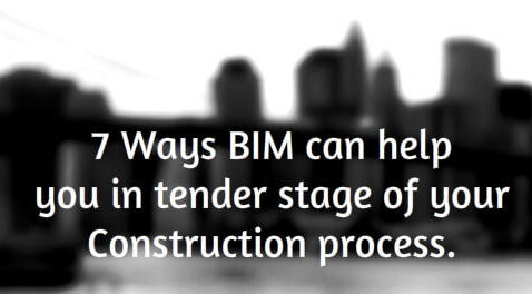 7 Ways BIM can help you in tender stage of your Construction process