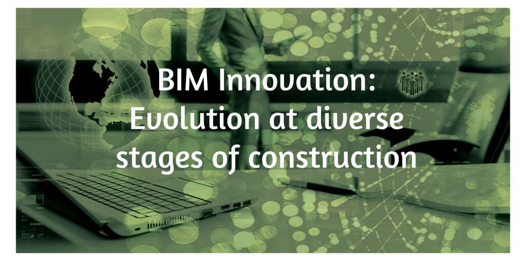 BIM Innovation: Evolution at diverse stages of construction