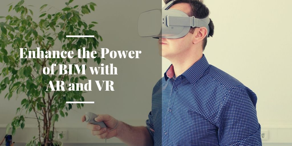 Enhance the power of BIM with augmented and virtual reality